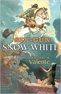 Six-Gun Snow White - Catherynne Valente